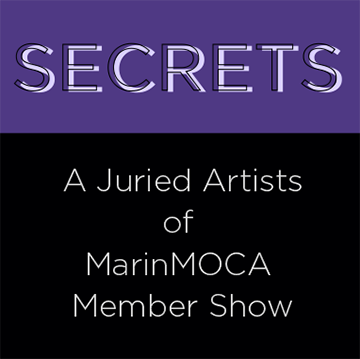 SECRETS: A Juried Artists of MarinMOCA Member Show