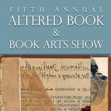The 5th Annual Altered Book/Book Arts Exhibition and Fundraiser