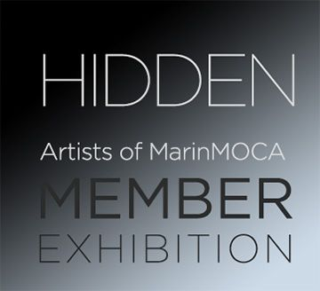 Hidden: Artists of MarinMOCA Member Exhibition