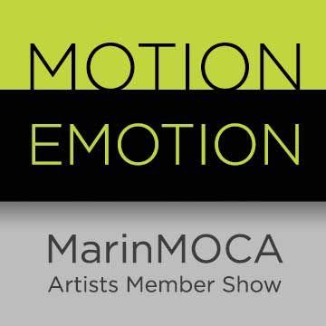 Motion/Emotion: MarinMOCA Member Show
